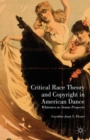 Critical Race Theory and Copyright in American Dance : Whiteness as Status Property - Book