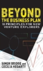 Beyond the Business Plan : 10 Principles for New Venture Explorers - Book