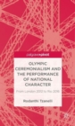 Olympic Ceremonialism and the Performance of National Character : From London 2012 to Rio 2016 - Book