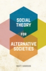 Social Theory for Alternative Societies - eBook