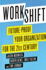 Workshift : Future-Proof Your Organization for the 21st Century - eBook