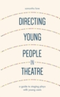 Directing Young People in Theatre : A Guide to Staging Plays with Young Casts - Book