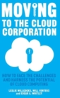Moving to the Cloud Corporation : How to Face the Challenges and Harness the Potential of Cloud Computing - Book