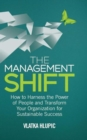 The Management Shift : How to Harness the Power of People and Transform Your Organization for Sustainable Success - Book