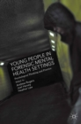 Young People in Forensic Mental Health Settings : Psychological Thinking and Practice - eBook