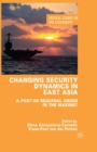 Changing Security Dynamics in East Asia : A Post-US Regional Order in the Making? - eBook