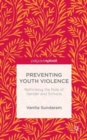Preventing Youth Violence : Rethinking the Role of Gender and Schools - Book