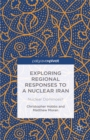 Exploring Regional Responses to a Nuclear Iran : Nuclear Dominoes? - eBook