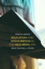Education and Emancipation in the Neoliberal Era : Being, Teaching, and Power - eBook