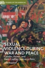 Sexual Violence During War and Peace : Gender, Power, and Post-Conflict Justice in Peru - Book
