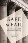 Safe to Fail : How Resolution Will Revolutionise Banking - eBook