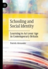 Schooling and Social Identity : Learning to Act your Age in Contemporary Britain - eBook