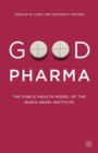 Good Pharma : The Public-Health Model of the Mario Negri Institute - Book
