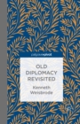 Old Diplomacy Revisited: A Study in the Modern History of Diplomatic Transformations - eBook