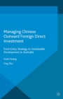 Managing Chinese Outward Foreign Direct Investment : From Entry Strategy to Sustainable Development in Australia - eBook