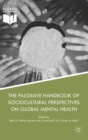 The Palgrave Handbook of Sociocultural Perspectives on Global Mental Health - Book