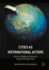 Cities as International Actors : Urban and Regional Governance Beyond the Nation State - eBook