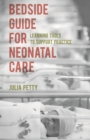 Bedside Guide for Neonatal Care : Learning Tools to Support Practice - Book