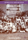 Morality and Citizenship in English Schools : Secular Approaches, 1897-1944 - eBook