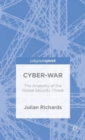 Cyber-War : The Anatomy of the Global Security Threat - Book