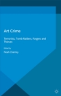 Art Crime : Terrorists, Tomb Raiders, Forgers and Thieves - eBook