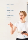 The Director and Directing : Craft, Process and Aesthetic in Contemporary Theatre - eBook