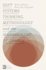 Soft Systems Thinking, Methodology and the Management of Change - Book