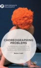 Choreographing Problems : Expressive Concepts in Contemporary Dance and Performance - Book