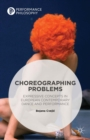 Choreographing Problems : Expressive Concepts in Contemporary Dance and Performance - eBook
