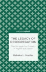 The Legacy of Desegregation : The Struggle for Equality in Higher Education - eBook