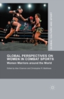 Global Perspectives on Women in Combat Sports : Women Warriors around the World - eBook