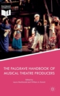The Palgrave Handbook of Musical Theatre Producers - Book