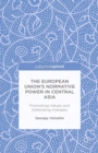 The European Union's Normative Power in Central Asia : Promoting Values and Defending Interests - eBook