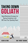 Taking Down Goliath : Digital Marketing Strategies for Beating Competitors With 100 Times Your Spending Power - eBook