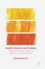 Health, Ethnicity and Diabetes : Racialised Constructions of 'Risky' South Asian Bodies - Book