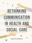 Rethinking Communication in Health and Social Care - Book