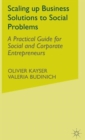 Scaling up Business Solutions to Social Problems : A Practical Guide for Social and Corporate Entrepreneurs - Book