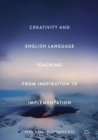 Creativity and English Language Teaching : From Inspiration to Implementation - eBook