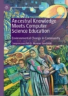 Ancestral Knowledge Meets Computer Science Education : Environmental Change in Community - Book