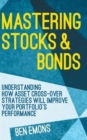 Mastering Stocks and Bonds : Understanding How Asset Cross-Over Strategies will Improve Your Portfolio's Performance - Book