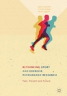 Rethinking Sport and Exercise Psychology Research : Past, Present and Future - eBook