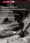 Women Workers' Education, Life Narratives and Politics : Geographies, Histories, Pedagogies - eBook