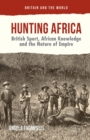Hunting Africa : British Sport, African Knowledge and the Nature of Empire - eBook