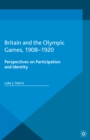 Britain and the Olympic Games, 1908-1920 : Perspectives on Participation and Identity - eBook