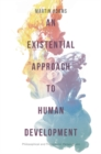 An Existential Approach to Human Development : Philosophical and Therapeutic Perspectives - Book