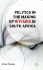 Politics in the Making of HIV/AIDS in South Africa - Book