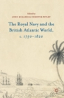 The Royal Navy and the British Atlantic World, c. 1750-1820 - Book