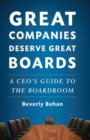 Great Companies Deserve Great Boards : A CEO's Guide to the Boardroom - eBook