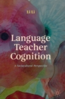 Language Teacher Cognition : A Sociocultural Perspective - Book