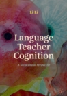 Language Teacher Cognition : A Sociocultural Perspective - eBook